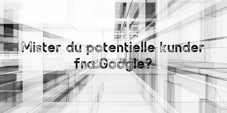 Mister du potentielle kunder fra Google?